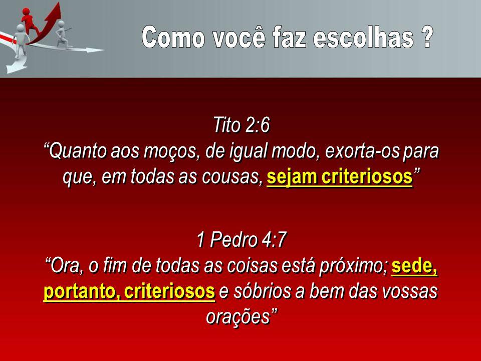 Tito 2:6 Quanto aos moços, de igual modo, exorta-os para que, em todas as cousas, sejam criteriosos Tito 2:6 Quanto aos moços, de igual modo, exorta-o
