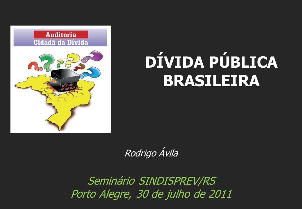 Rodrigo Ávila Seminário SINDISPREV/RS Porto Alegre, 30 de julho de 2011 DÍVIDA PÚBLICA BRASILEIRA