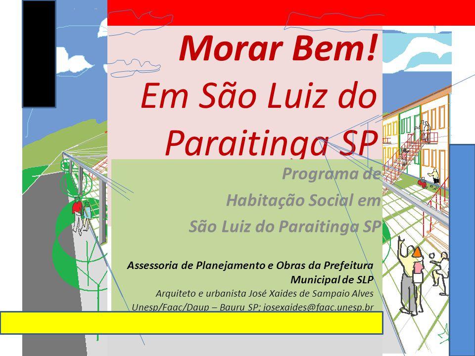 Morar Bem! Em São Luiz do Paraitinga SP Programa de Habitação Social em São Luiz do Paraitinga SP Assessoria de Planejamento e Obras da Prefeitura Mun
