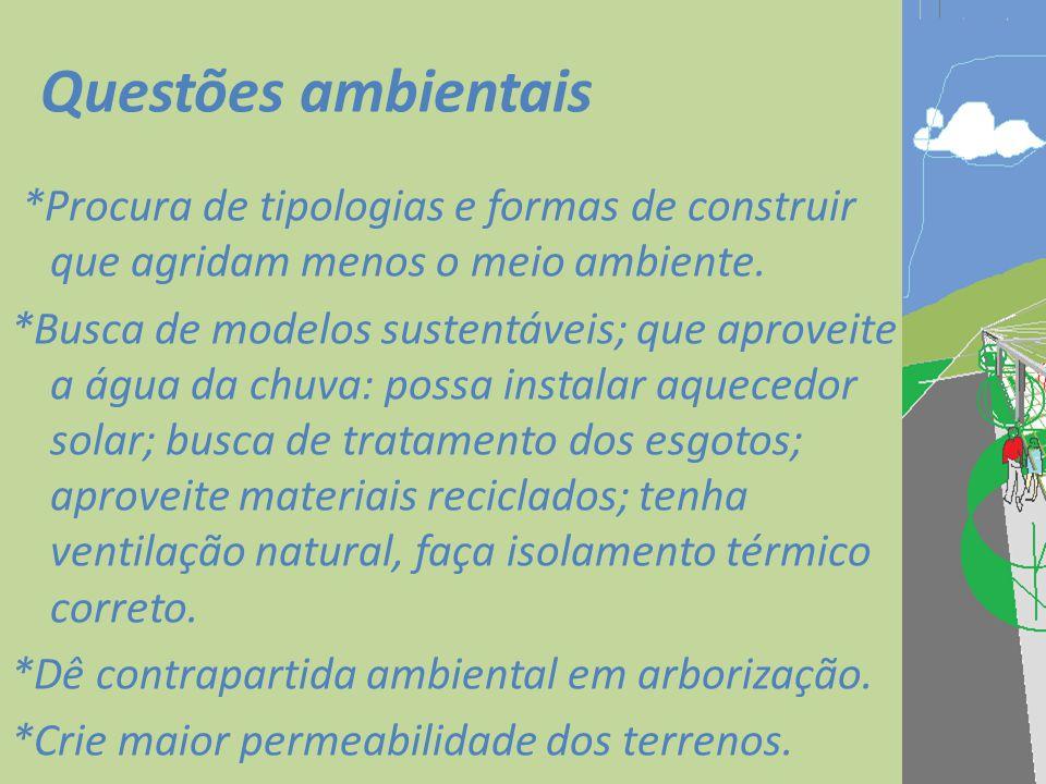 Questões ambientais *Procura de tipologias e formas de construir que agridam menos o meio ambiente. *Busca de modelos sustentáveis; que aproveite a ág