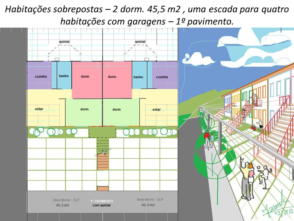 Habitações sobrepostas – 2 dorm. 45,5 m2, uma escada para quatro habitações com garagens – 1º pavimento.