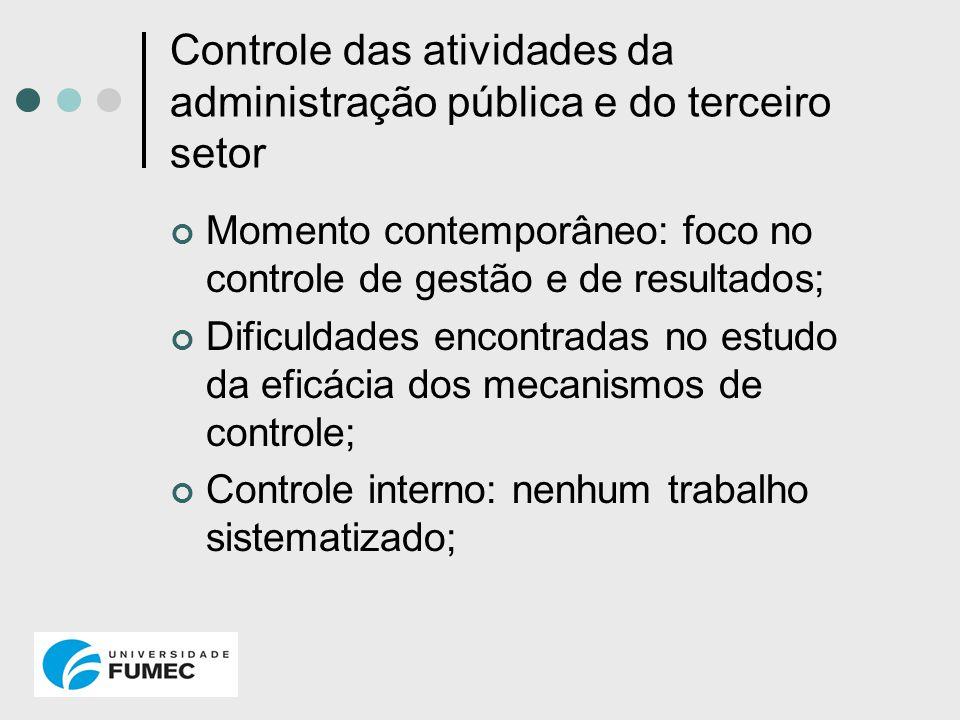Controle das atividades da administração pública e do terceiro setor Momento contemporâneo: foco no controle de gestão e de resultados; Dificuldades e