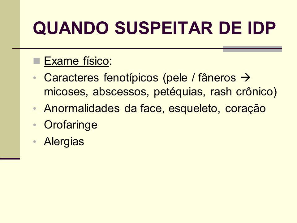 QUANDO SUSPEITAR DE IDP Exame físico: Caracteres fenotípicos (pele / fâneros micoses, abscessos, petéquias, rash crônico) Anormalidades da face, esque