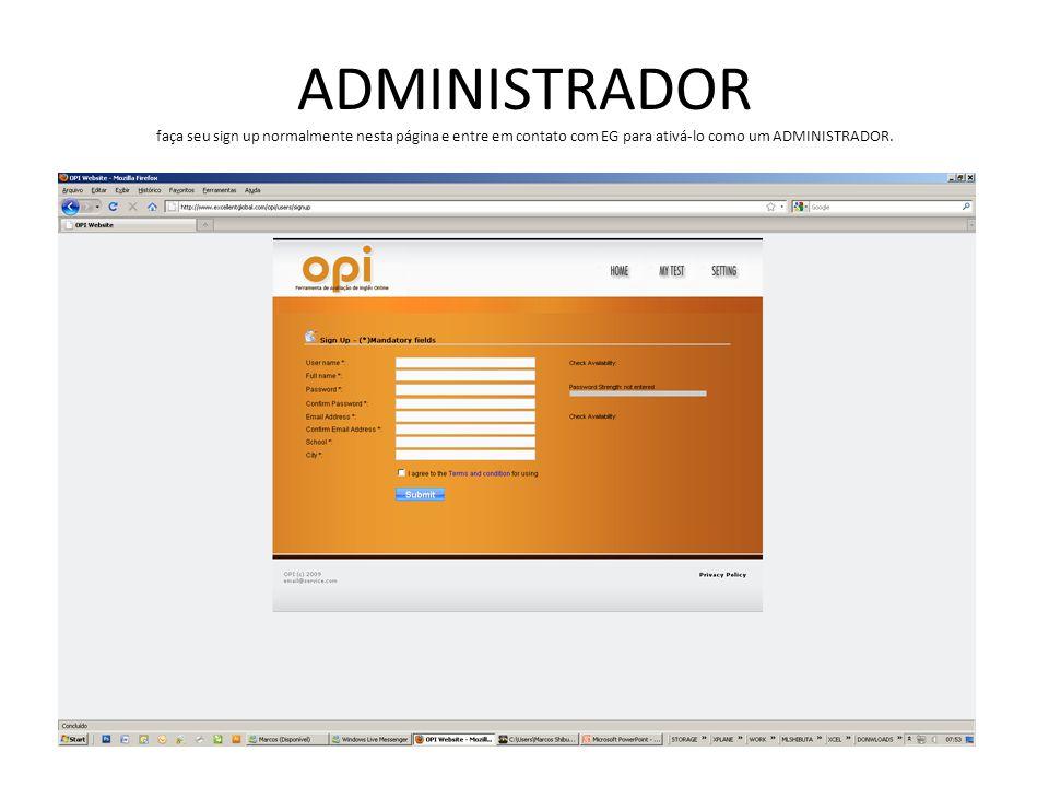ADMINISTRADOR faça seu sign up normalmente nesta página e entre em contato com EG para ativá-lo como um ADMINISTRADOR.