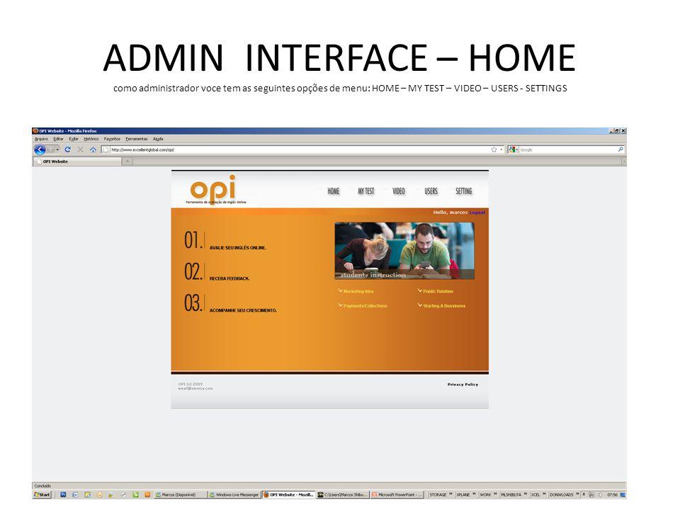 ADMIN INTERFACE – HOME como administrador voce tem as seguintes opções de menu: HOME – MY TEST – VIDEO – USERS - SETTINGS