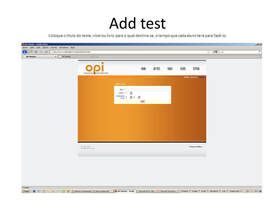 Add test Coloque o título do teste, nível ou livro para o qual destina-se, o tempo que cada aluno terá para fazê-lo.