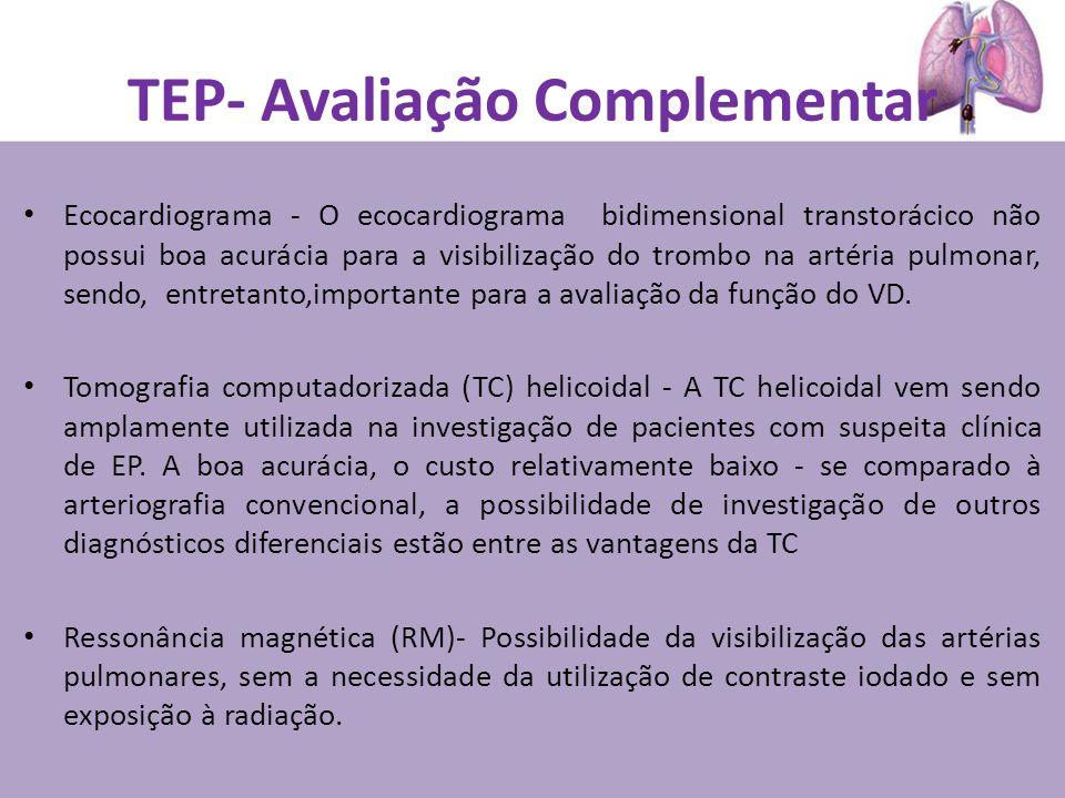 TEP- Avaliação Complementar Ecocardiograma - O ecocardiograma bidimensional transtorácico não possui boa acurácia para a visibilização do trombo na artéria pulmonar, sendo, entretanto,importante para a avaliação da função do VD.