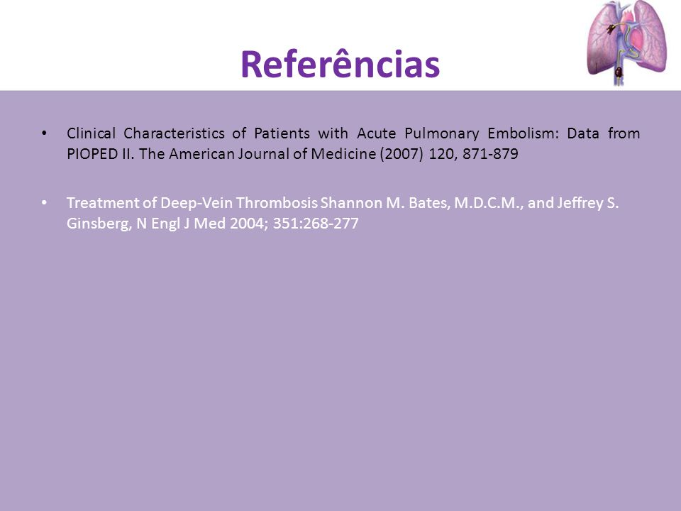 Referências Clinical Characteristics of Patients with Acute Pulmonary Embolism: Data from PIOPED II. The American Journal of Medicine (2007) 120, 871-