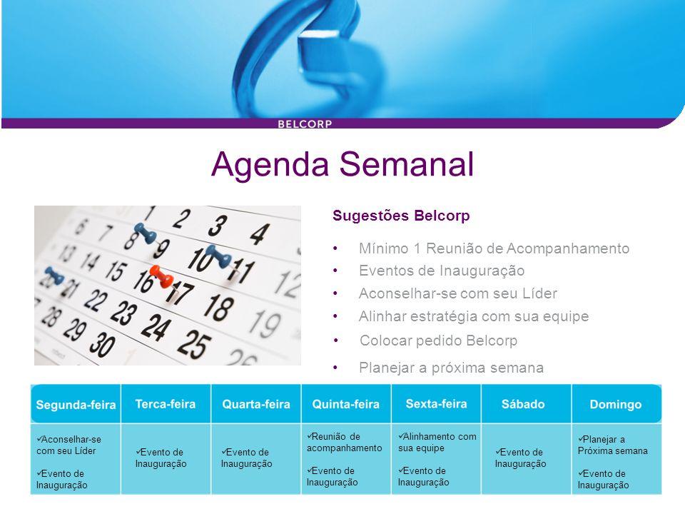 Agenda Semanal Sugestões Belcorp Aconselhar-se com seu Líder Evento de Inauguração Reunião de acompanhamento Evento de Inauguração Alinhamento com sua