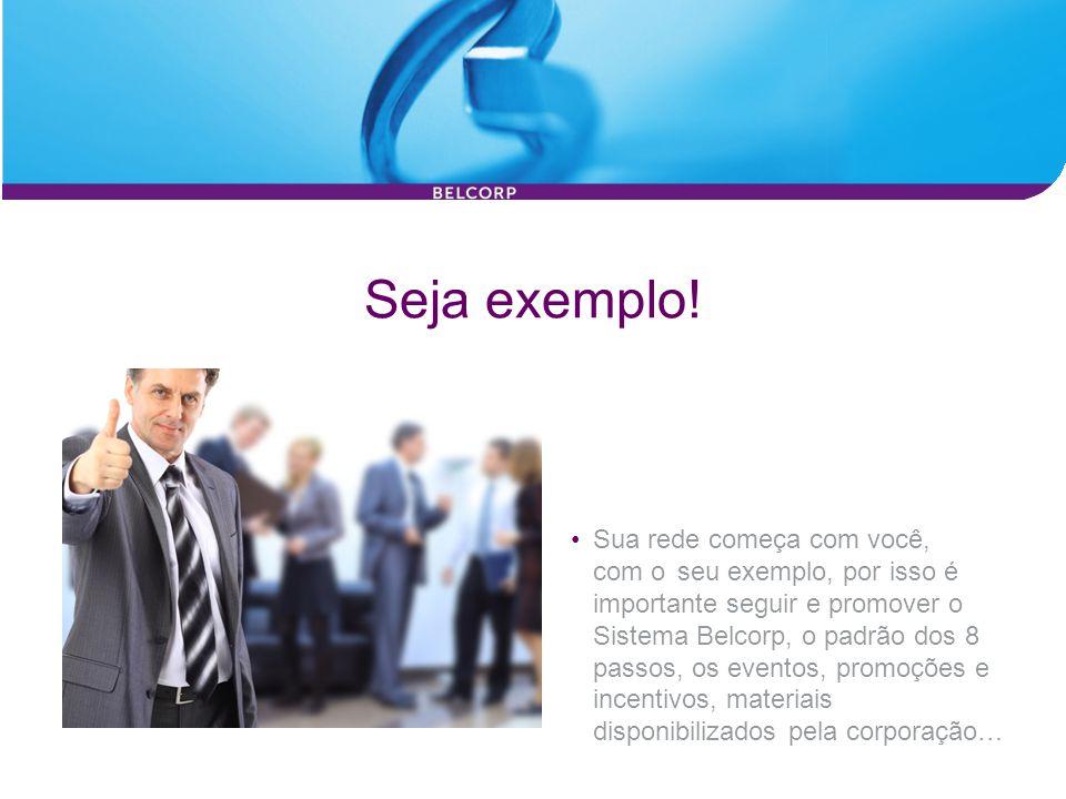 Seja exemplo! Sua rede começa com você, com o seu exemplo, por isso é importante seguir e promover o Sistema Belcorp, o padrão dos 8 passos, os evento