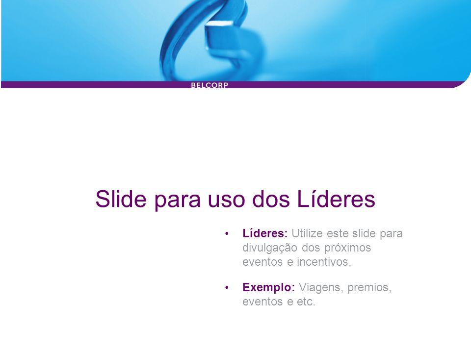 Slide para uso dos Líderes Líderes: Utilize este slide para divulgação dos próximos eventos e incentivos. Exemplo: Viagens, premios, eventos e etc.
