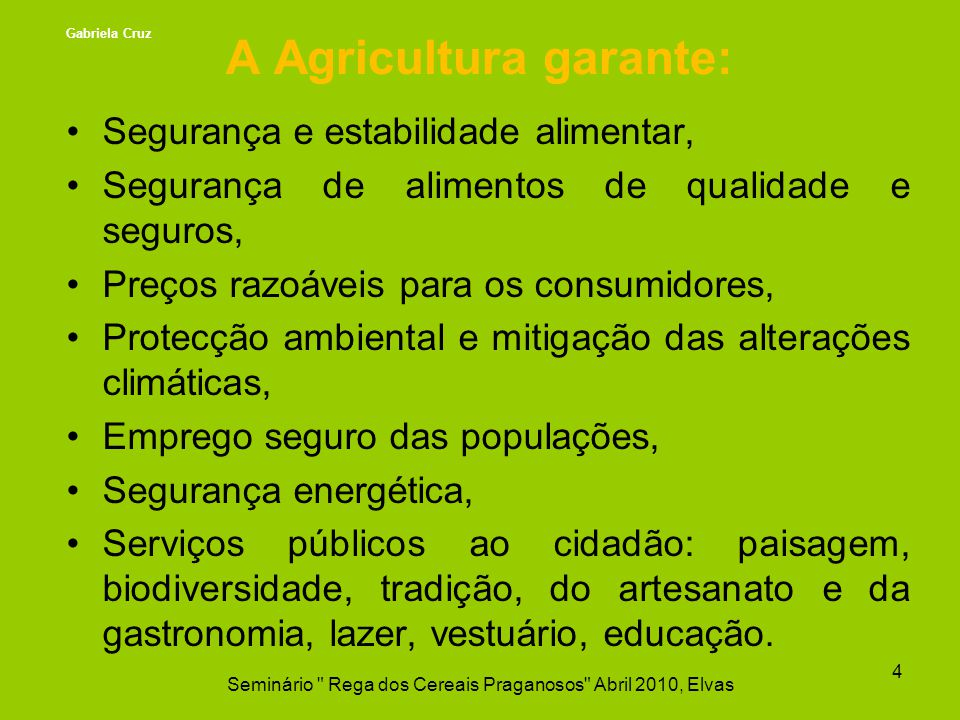 A Agricultura garante: Segurança e estabilidade alimentar, Segurança de alimentos de qualidade e seguros, Preços razoáveis para os consumidores, Prote