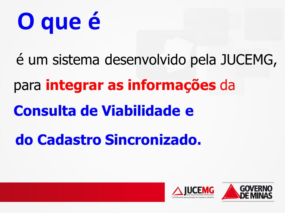 O Módulo Integrador possibilita: a integração da JUCEMG ao Cadastro Sincronizado; acelerar a formalização da empresa; enviar informações sobre a formalização da empresa para todos os municípios conveniados e órgãos de licenciamento (SEMAD, VISA e CBMMG)