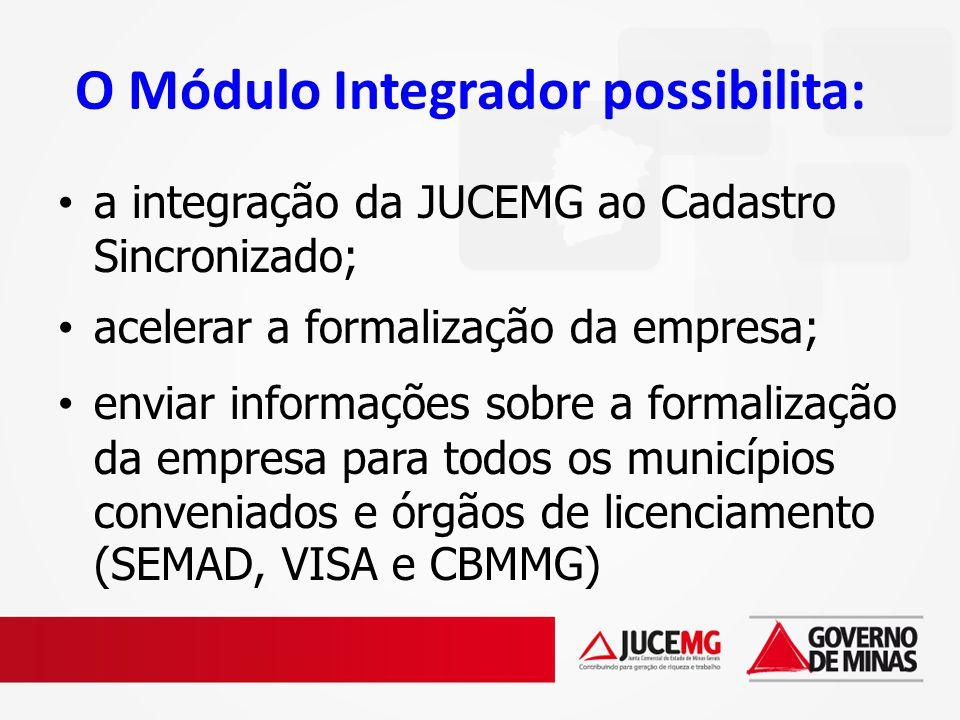 O Módulo Integrador possibilita: a integração da JUCEMG ao Cadastro Sincronizado; acelerar a formalização da empresa; enviar informações sobre a forma