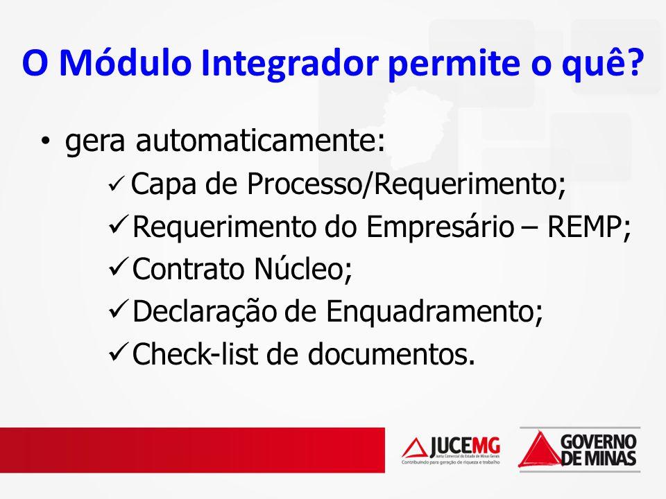 O Módulo Integrador permite o quê? gera automaticamente: Capa de Processo/Requerimento; Requerimento do Empresário – REMP; Contrato Núcleo; Declaração