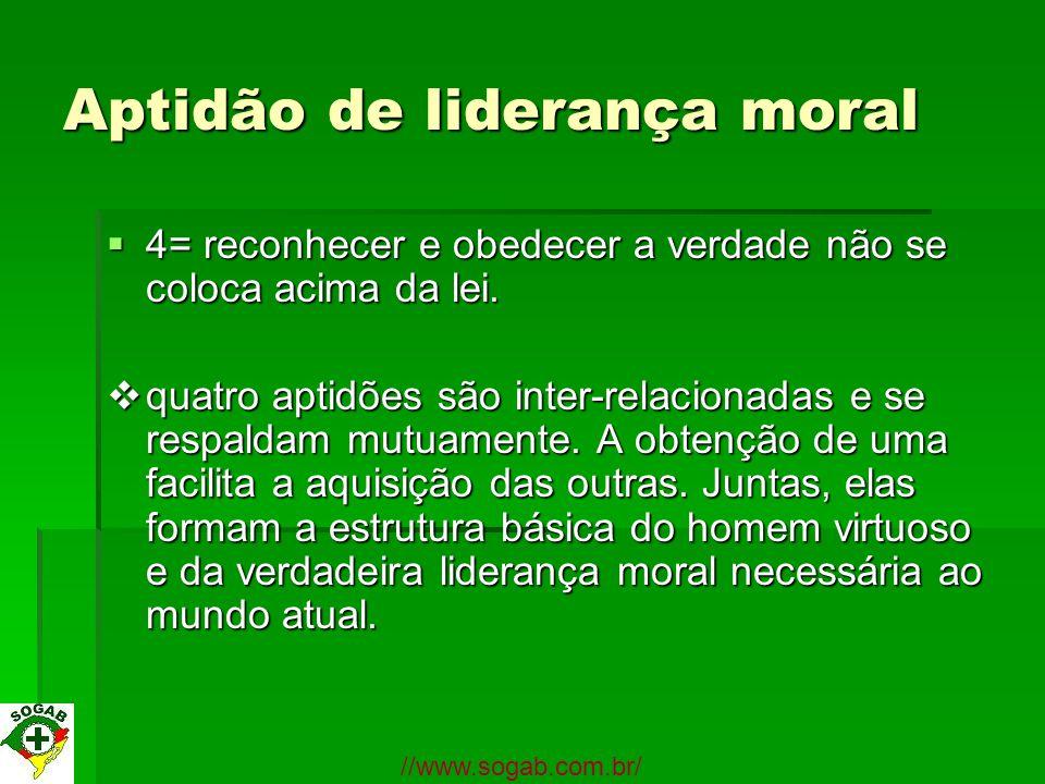 Aptidão de liderança moral 4= reconhecer e obedecer a verdade não se coloca acima da lei. 4= reconhecer e obedecer a verdade não se coloca acima da le