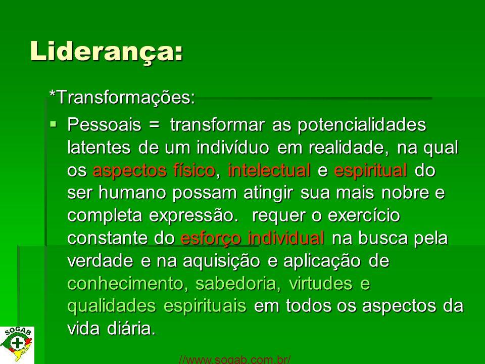 Liderança: *Transformações: Pessoais = transformar as potencialidades latentes de um indivíduo em realidade, na qual os aspectos físico, intelectual e
