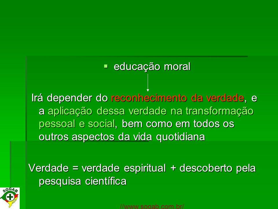educação moral educação moral Irá depender do reconhecimento da verdade, e a aplicação dessa verdade na transformação pessoal e social, bem como em to