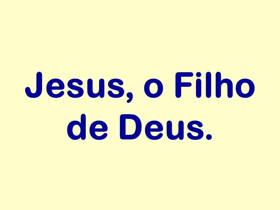 Jesus, o Filho de Deus.