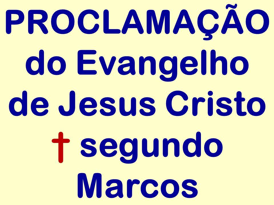 PROCLAMAÇÃO do Evangelho de Jesus Cristo segundo Marcos