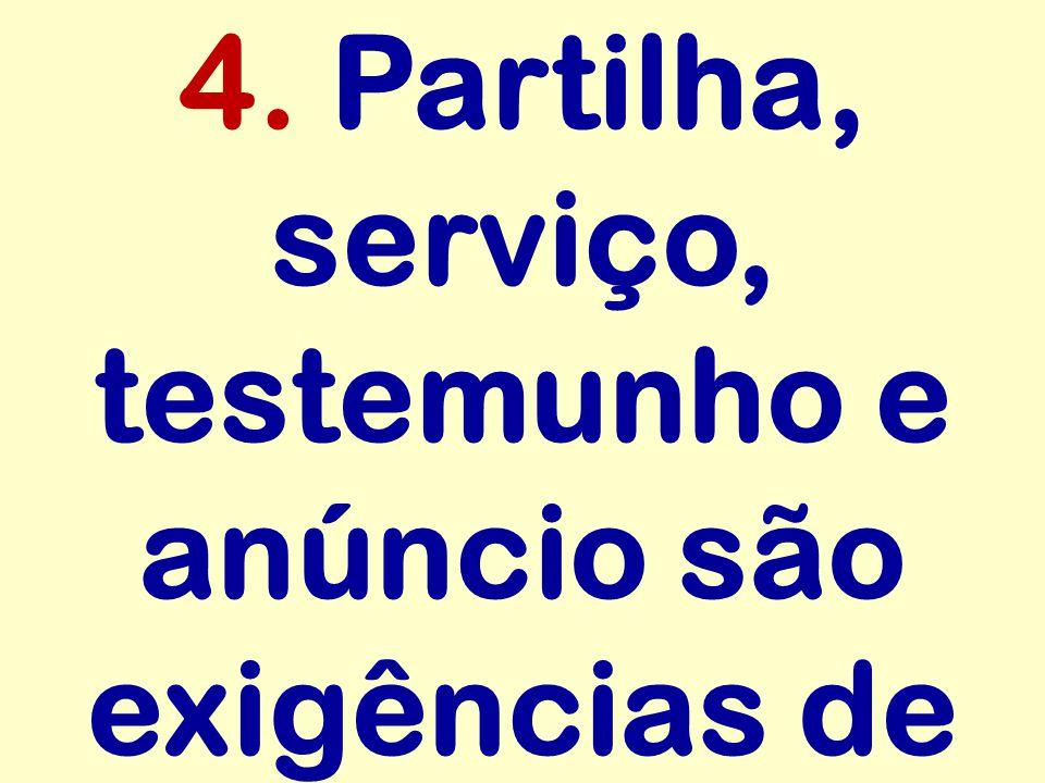 4. Partilha, serviço, testemunho e anúncio são exigências de