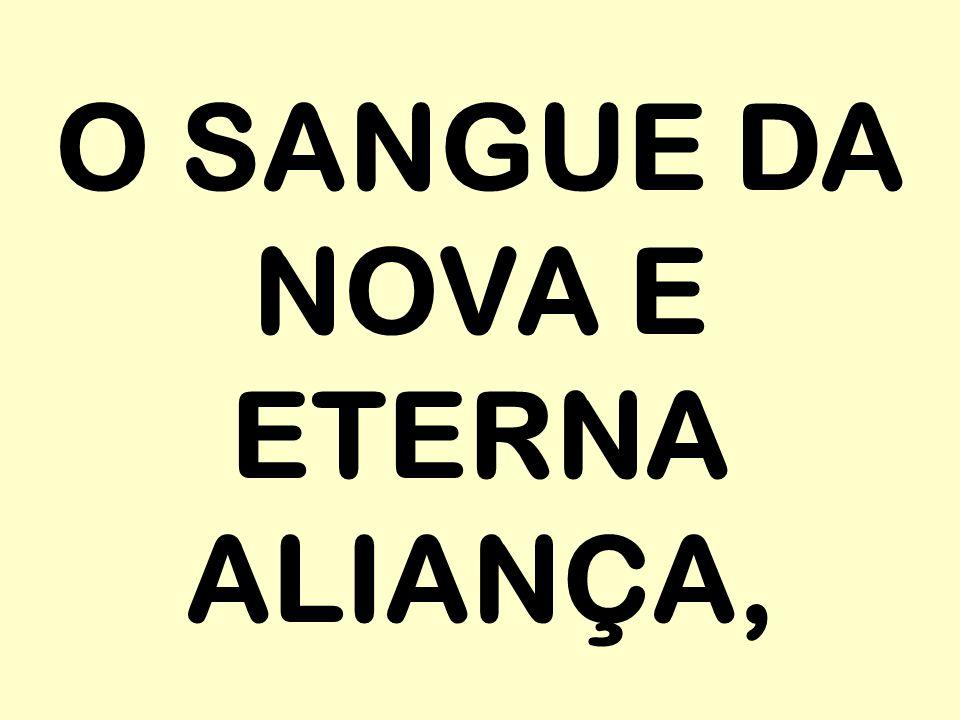 O SANGUE DA NOVA E ETERNA ALIANÇA,
