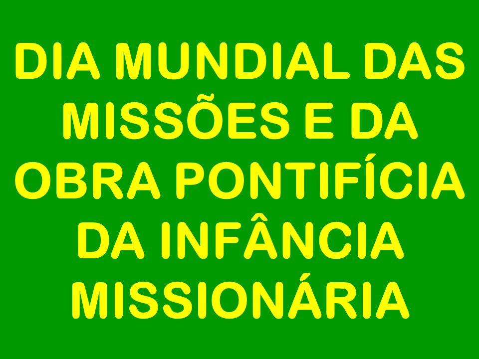 DIA MUNDIAL DAS MISSÕES E DA OBRA PONTIFÍCIA DA INFÂNCIA MISSIONÁRIA