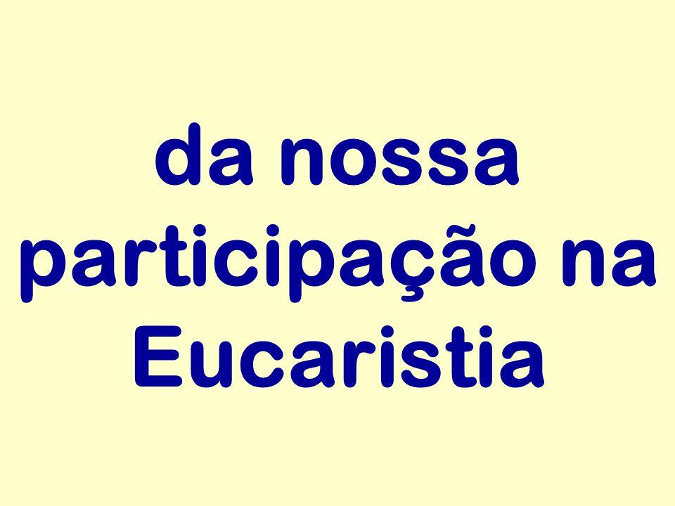 da nossa participação na Eucaristia