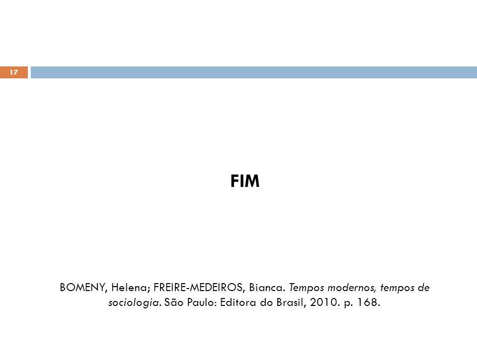 17 FIM BOMENY, Helena; FREIRE-MEDEIROS, Bianca. Tempos modernos, tempos de sociologia. São Paulo: Editora do Brasil, 2010. p. 168.