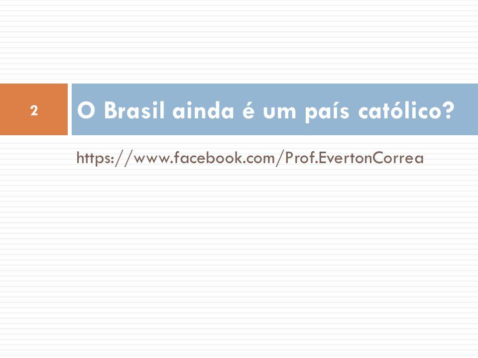 https://www.facebook.com/Prof.EvertonCorrea O Brasil ainda é um país católico? 2