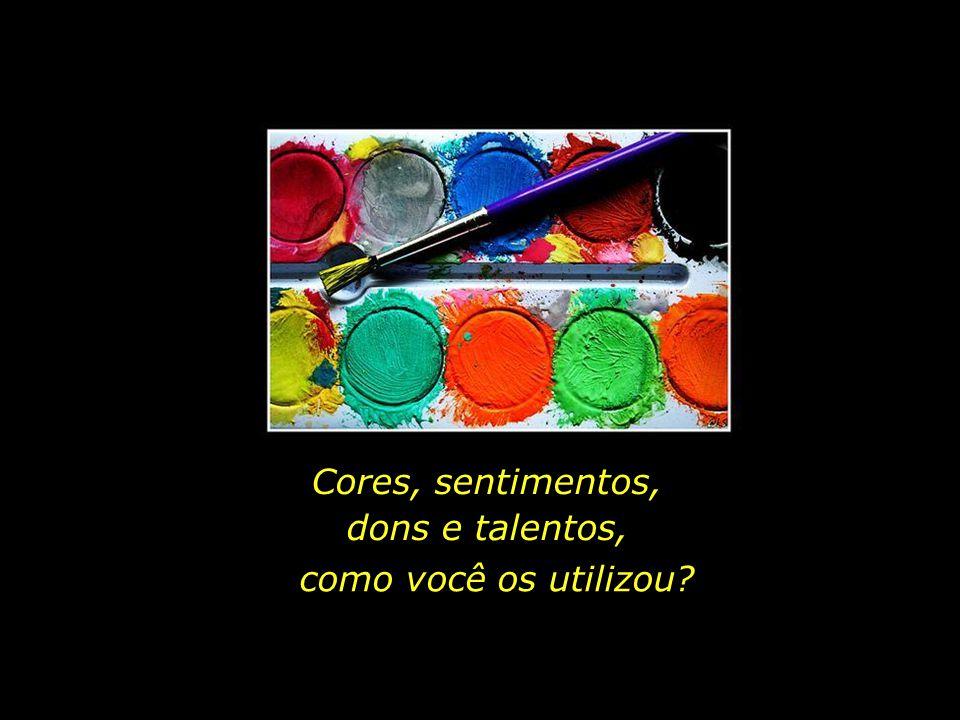 holdemqueen@hotmail.com Cores, sentimentos, dons e talentos, como você os utilizou?