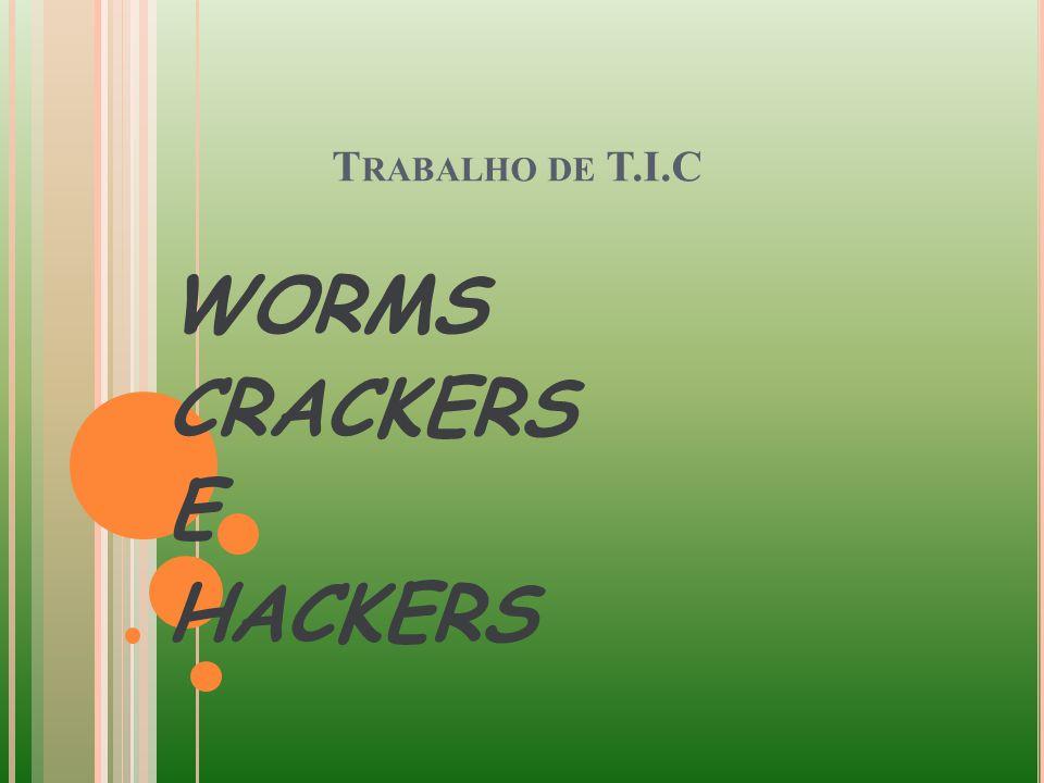 T RABALHO DE T.I.C WORMS CRACKERS E HACKERS