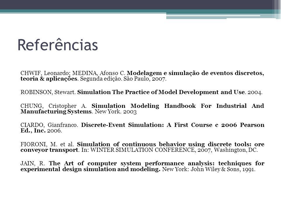 Referências CHWIF, Leonardo; MEDINA, Afonso C. Modelagem e simulação de eventos discretos, teoria & aplicações. Segunda edição. São Paulo, 2007. ROBIN