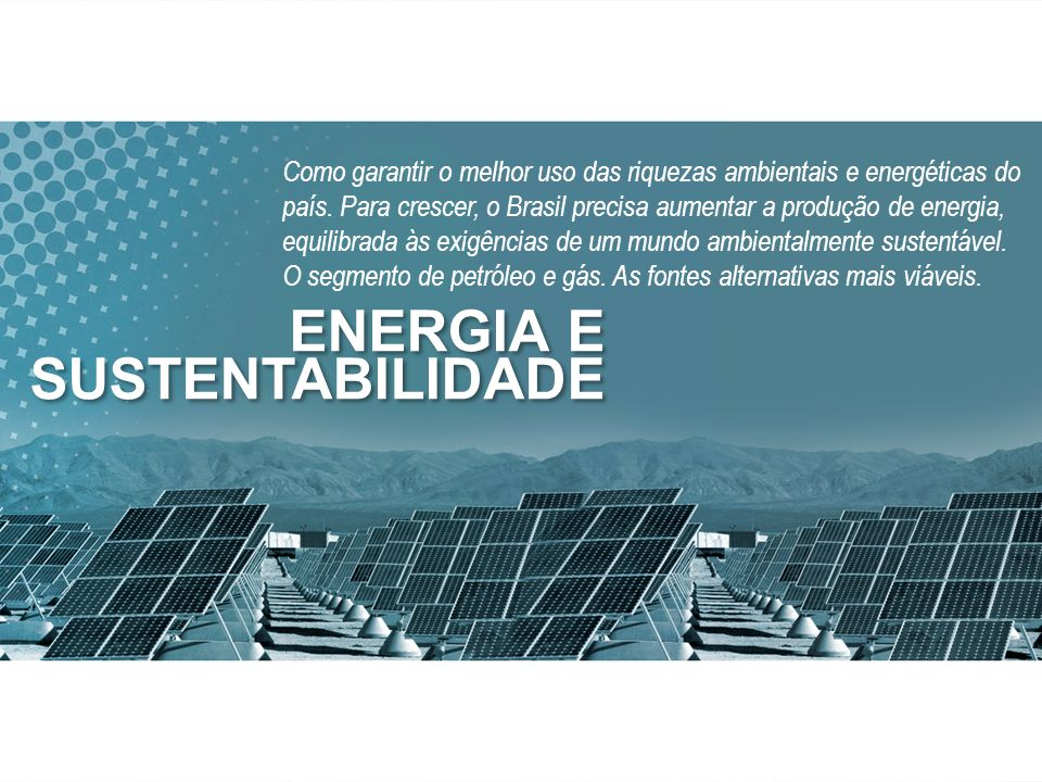 Como garantir o melhor uso das riquezas ambientais e energéticas do país.