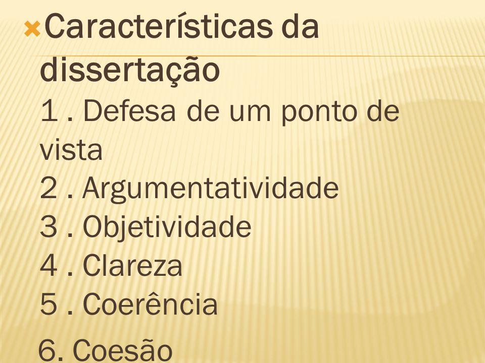 Características da dissertação 1. Defesa de um ponto de vista 2. Argumentatividade 3. Objetividade 4. Clareza 5. Coerência 6. Coesão