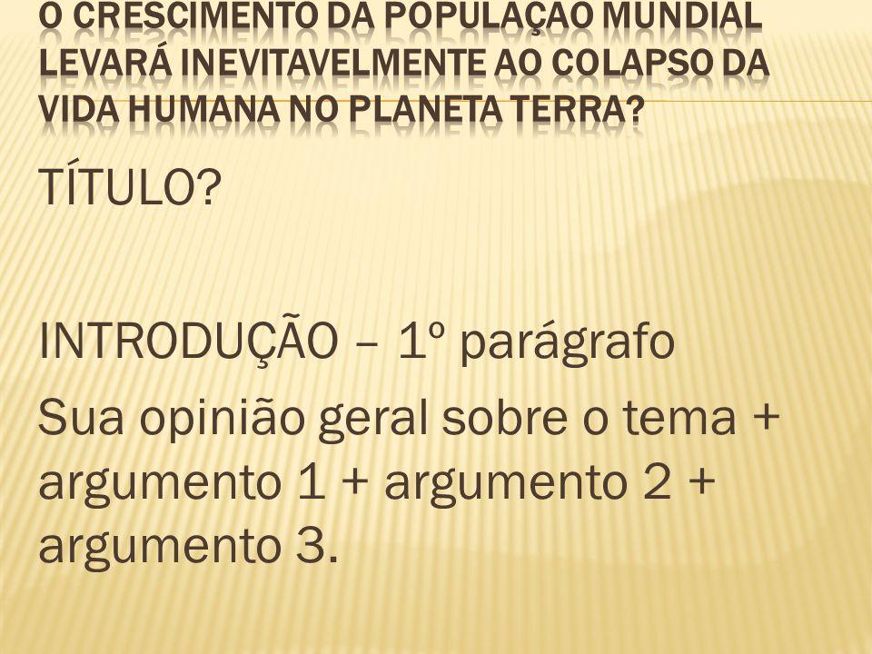 TÍTULO? INTRODUÇÃO – 1º parágrafo Sua opinião geral sobre o tema + argumento 1 + argumento 2 + argumento 3.
