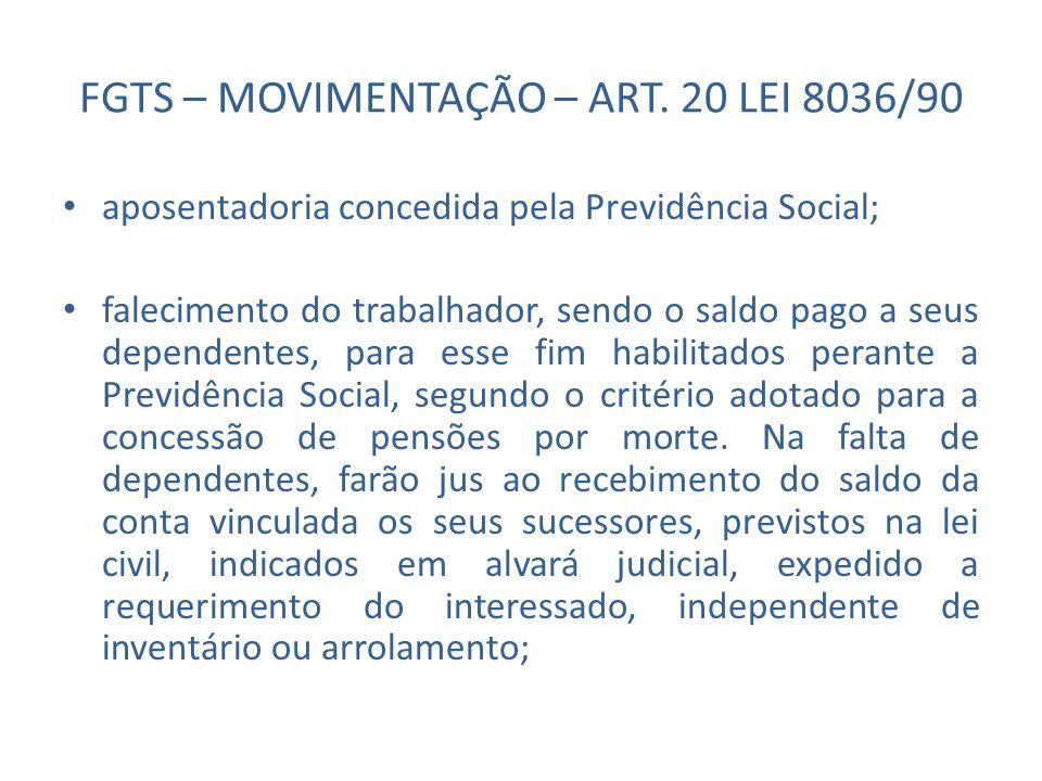 FGTS – MOVIMENTAÇÃO – ART. 20 LEI 8036/90 aposentadoria concedida pela Previdência Social; falecimento do trabalhador, sendo o saldo pago a seus depen