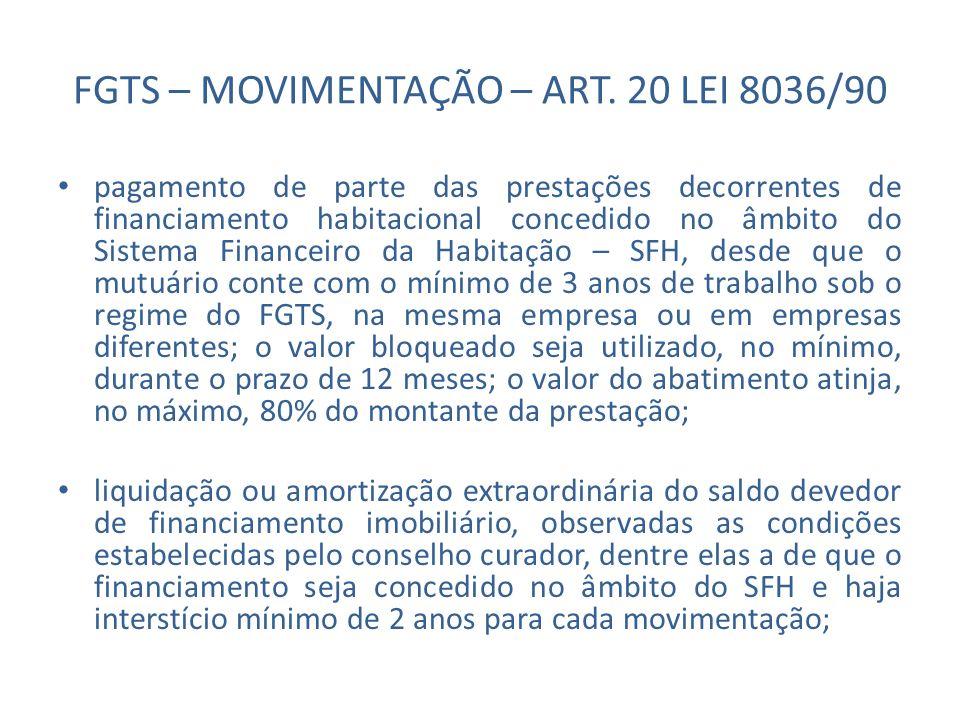 FGTS – MOVIMENTAÇÃO – ART. 20 LEI 8036/90 pagamento de parte das prestações decorrentes de financiamento habitacional concedido no âmbito do Sistema F