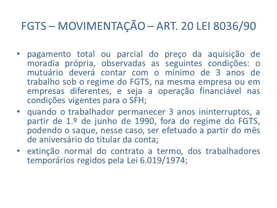 FGTS – MOVIMENTAÇÃO – ART. 20 LEI 8036/90 pagamento total ou parcial do preço da aquisição de moradia própria, observadas as seguintes condições: o mu