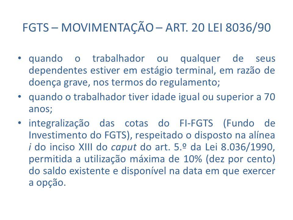 FGTS – MOVIMENTAÇÃO – ART. 20 LEI 8036/90 quando o trabalhador ou qualquer de seus dependentes estiver em estágio terminal, em razão de doença grave,