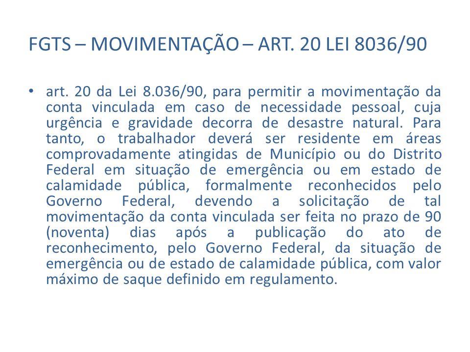 FGTS – MOVIMENTAÇÃO – ART. 20 LEI 8036/90 art. 20 da Lei 8.036/90, para permitir a movimentação da conta vinculada em caso de necessidade pessoal, cuj