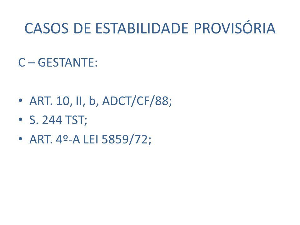 CASOS DE ESTABILIDADE PROVISÓRIA C – GESTANTE: ART. 10, II, b, ADCT/CF/88; S. 244 TST; ART. 4º-A LEI 5859/72;