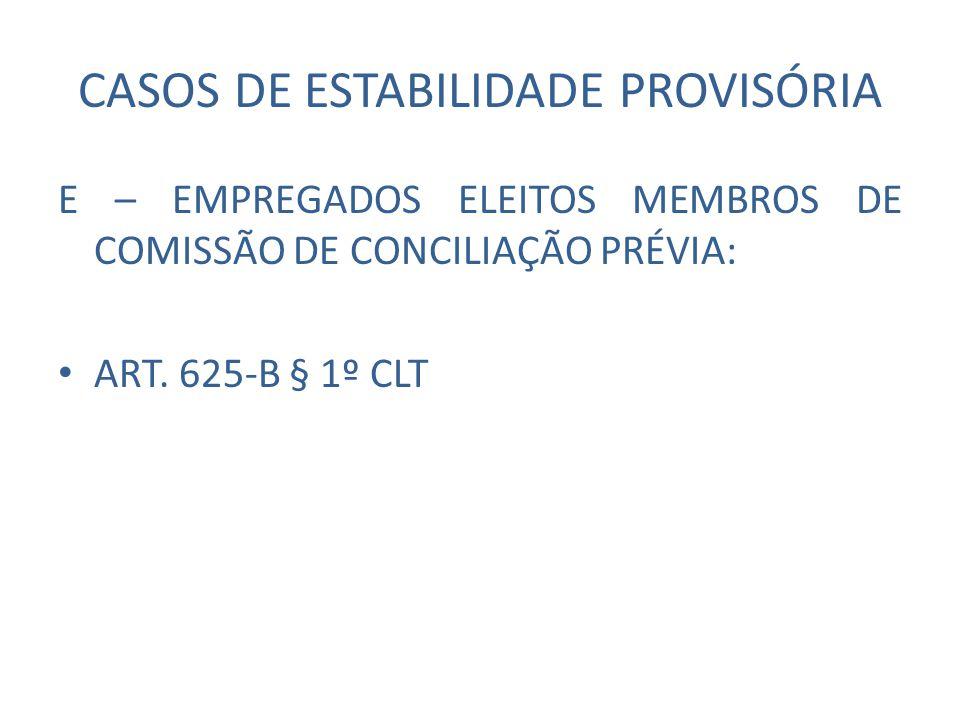 CASOS DE ESTABILIDADE PROVISÓRIA E – EMPREGADOS ELEITOS MEMBROS DE COMISSÃO DE CONCILIAÇÃO PRÉVIA: ART. 625-B § 1º CLT