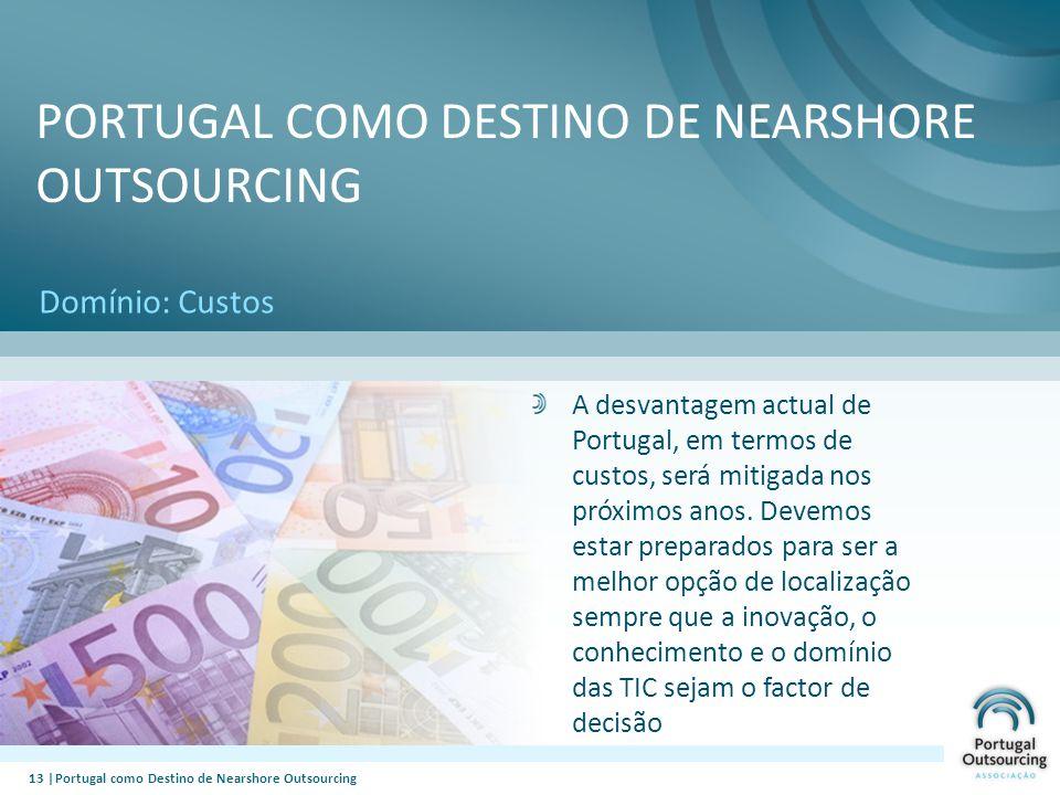 13 |Portugal como Destino de Nearshore Outsourcing PORTUGAL COMO DESTINO DE NEARSHORE OUTSOURCING Domínio: Custos A desvantagem actual de Portugal, em