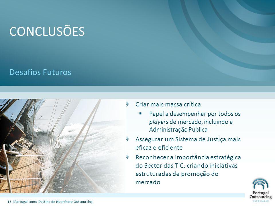 CONCLUSÕES Desafios Futuros 15 |Portugal como Destino de Nearshore Outsourcing Criar mais massa crítica Papel a desempenhar por todos os players de me