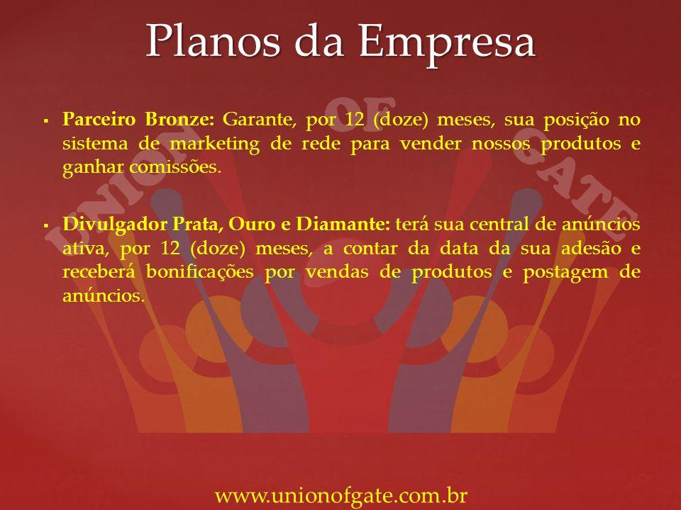 Planos da Empresa www.unionofgate.com.br Parceiro Bronze: Garante, por 12 (doze) meses, sua posição no sistema de marketing de rede para vender nossos