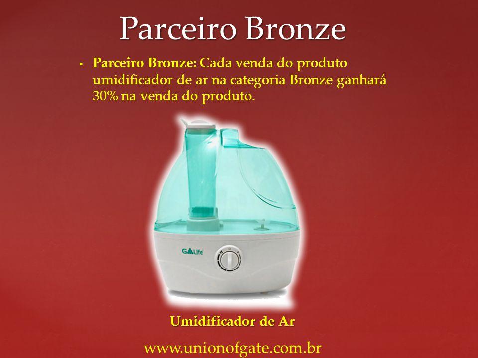 Parceiro Bronze: Cada venda do produto umidificador de ar na categoria Bronze ganhará 30% na venda do produto. Parceiro Bronze www.unionofgate.com.br
