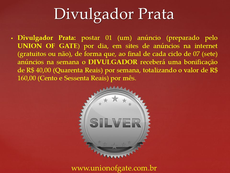 Divulgador Prata: postar 01 (um) anúncio (preparado pelo UNION OF GATE) por dia, em sites de anúncios na internet (gratuitos ou não), de forma que, ao