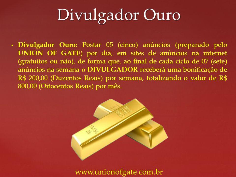 Divulgador Ouro: Postar 05 (cinco) anúncios (preparado pelo UNION OF GATE) por dia, em sites de anúncios na internet (gratuitos ou não), de forma que,