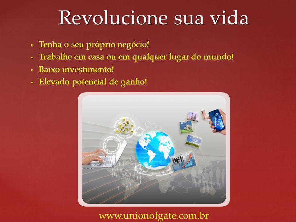 Tenha o seu próprio negócio! Trabalhe em casa ou em qualquer lugar do mundo! Baixo investimento! Elevado potencial de ganho! Revolucione sua vida www.